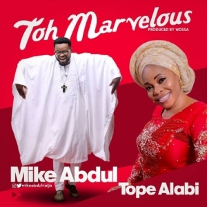Mike Abdul - Toh Marvelous (afro Refix) Ft. Tope Alabi